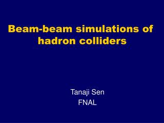 Beam-beam simulations of          hadron colliders