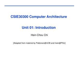 CSIE30300 Computer Architecture  Unit 01: Introduction