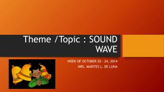 Theme /Topic : SOUND WAVE