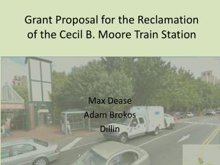 Grant Proposal for the Reclamation of the Cecil B. Moore Train Station
