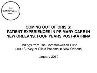 COMING OUT OF CRISIS:  PATIENT EXPERIENCES IN PRIMARY CARE IN  NEW ORLEANS, FOUR YEARS POST-KATRINA  Findings from The C