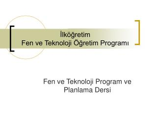 Ilk gretim Fen ve Teknoloji  gretim Programi