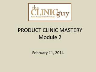 PRODUCT CLINIC MASTERY Module 2