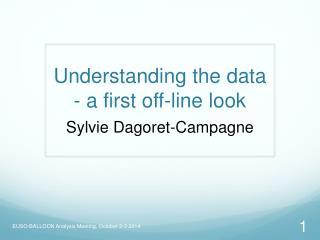 Understanding  the data - a first  off-line  look