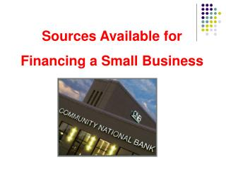 Sources Available for  Financing a Small Business