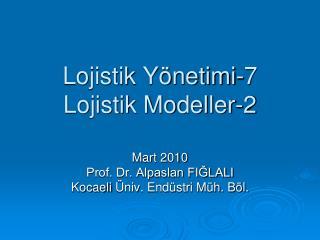 Lojistik Yönetimi-7 Lojistik Modeller-2