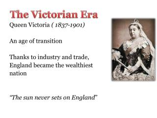 Queen Victoria  ( 1837-1901) An age of transition Thanks to industry and trade,