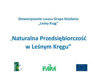 """Stowarzyszenie  Lokalna  Grupa Działania  """"Leśny Krąg"""""""