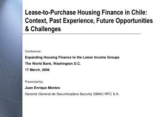 Conference: Expanding Housing Finance to the Lower Income Groups The World Bank, Washington D.C.