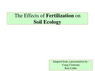 The Effects of Fertilization on  Soil Ecology