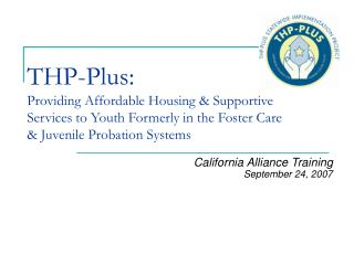 THP-Plus:  Providing Affordable Housing  Supportive Services to Youth Formerly in the Foster Care  Juvenile Probation Sy