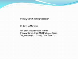 Primary Care Smoking Cessation Dr John McMenamin GP and Clinical Director WRHN