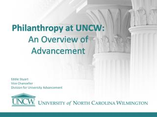 Philanthropy at UNCW:   An Overview of Advancement
