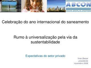 Rumo à universalização pela via da sustentabilidade Expectativas do setor privado