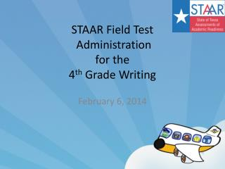 STAAR Field Test Administration  for the  4 th  Grade Writing