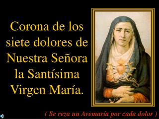 Corona de los siete dolores de Nuestra Se ora la Sant sima Virgen Mar a.