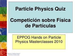 Particle Physics Quiz Competición sobre Física de Partículas