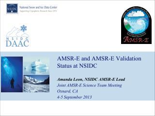 AMSR-E and AMSR-E Validation Status at NSIDC