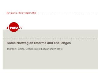 Some Norwegian reforms and challenges Thorgeir Hernes, Directorate of Labour and Welfare