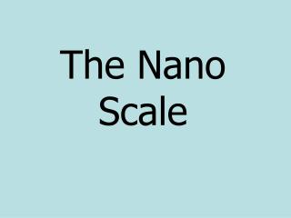 The Nano Scale