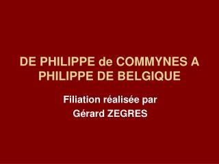 DE PHILIPPE de COMMYNES A PHILIPPE DE BELGIQUE