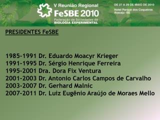 1985-1991 Dr. Eduardo Moacyr Krieger 1991-1995 Dr. Sérgio Henrique Ferreira