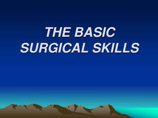 THE BASIC SURGICAL SKILLS
