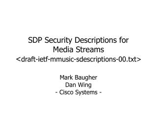 SDP Security Descriptions for  Media Streams < draft-ietf-mmusic-sdescriptions-00.txt>