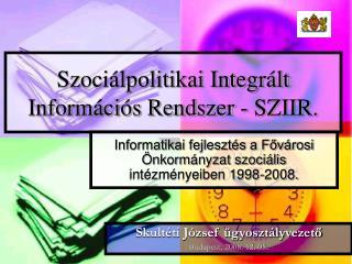 Szoci lpolitikai Integr lt Inform ci s Rendszer - SZIIR.