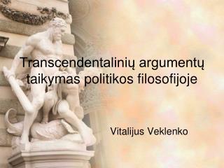 Transcendentalini? argument? taikymas politikos filosofijoje