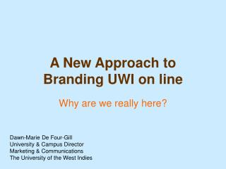 A New Approach to Branding UWI on line