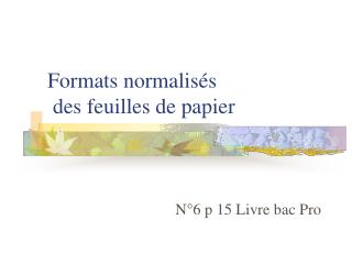 Formats normalisés  des feuilles de papier