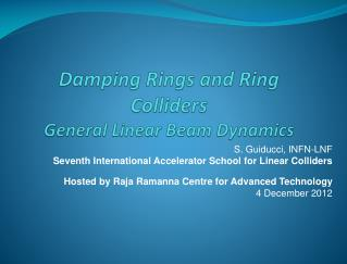Damping Rings and Ring Colliders General  L inear  B eam Dynamics