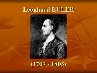 Leonhard EULER (1707 - 1803)