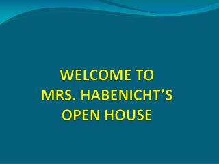WELCOME TO  MRS. HABENICHT'S OPEN HOUSE