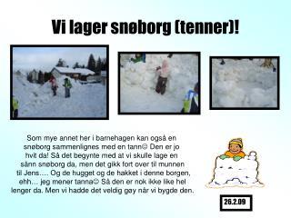 Vi lager snøborg (tenner)!
