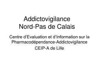 Addictovigilance  Nord-Pas de Calais