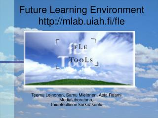 Future Learning Environment mlab.uiah.fi/fle