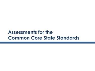 Assessments for the  Common Core State Standards