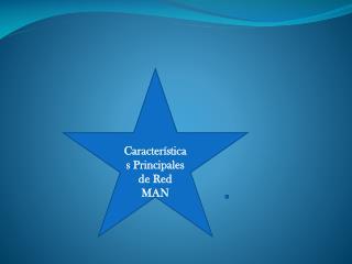 Características Principales de Red MAN