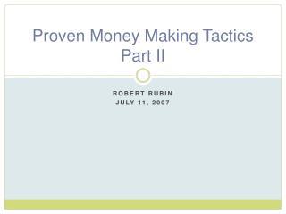 Proven Money Making Tactics Part II