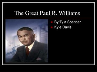 The Great Paul R. Williams