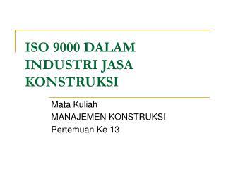 ISO 9000 DALAM INDUSTRI JASA KONSTRUKSI