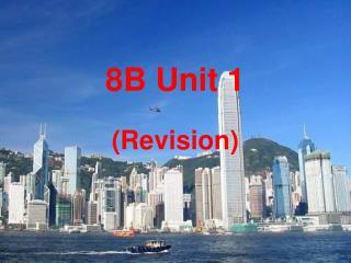 8 B  Unit 1 (Revision)