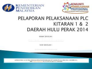 PELAPORAN PELAKSANAAN PLC KITARAN  1 &  2 DAERAH HULU PERAK 2014