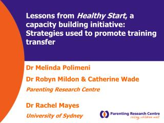 Dr Melinda Polimeni Dr Robyn Mildon & Catherine Wade  Parenting Research Centre Dr Rachel Mayes