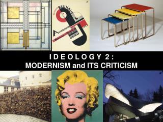 I D E O L O G Y 2  :  MODERNIS M and ITS CRITICISM