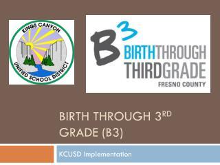 Birth through 3 rd  Grade (B3)