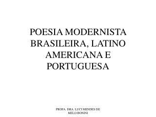 POESIA MODERNISTA BRASILEIRA, LATINO AMERICANA E PORTUGUESA