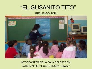 """""""EL GUSANITO TITO"""""""